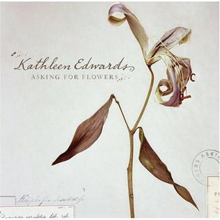 <i>Asking for Flowers</i> 2008 studio album by Kathleen Edwards