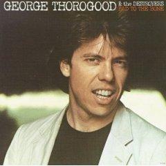 <i>Bad to the Bone</i> (George Thorogood & The Destroyers album) 1982 studio album by George Thorogood and the Destroyers