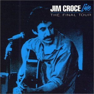 Jim Croce Live: The Final Tour