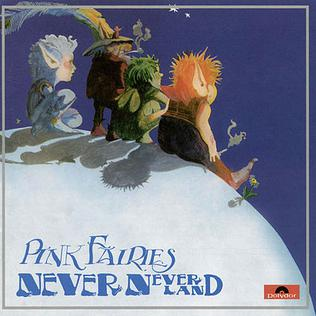 <i>Never Never Land</i> (Pink Fairies album) 1971 studio album by Pink Fairies