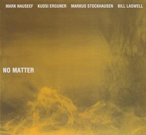 <i>No Matter</i> 2008 studio album by Mark Nauseef/Kudsi Erguner/Markus Stockhausen/Bill Laswell
