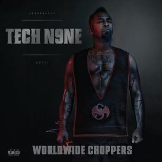 Worldwide Choppers 2011 single by Tech N9ne featuring Busta Rhymes, Ceza, D-Loc, JL B.Hood, Twista, Twisted Insane, U$O and Yelawolf