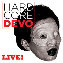 <i>Hardcore Devo Live!</i> 2015 live album (CD, LP, DVD, Blu-ray) by Devo