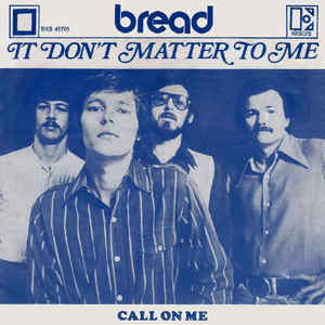 It Dont Matter to Me 1970 song performed by Bread