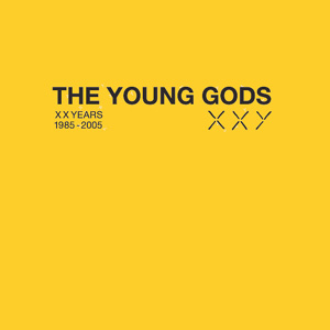 <i>XXY</i> (album) 2005 greatest hits album by The Young Gods