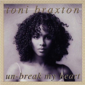 toni braxton unbreak my heart Гјbersetzung