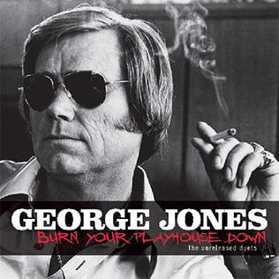 <i>Burn Your Playhouse Down – The Unreleased Duets</i> 2008 studio album by George Jones