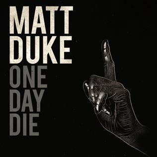 <i>One Day Die</i> 2011 studio album by Matt Duke
