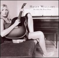 <i>The Ones We Never Knew</i> 2004 studio album by Holly Williams