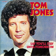 Say Youll Stay Until Tomorrow 1977 single by Tom Jones