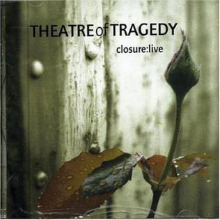 <i>Closure: Live</i> 2001 live album by Theatre of Tragedy