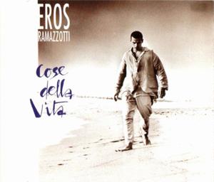 Cose della vita Eros Ramazzotti song