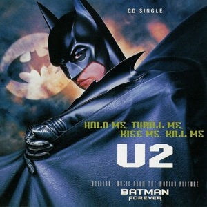 Hold Me, Thrill Me, Kiss Me, Kill Me U2 single from the Batman Forever soundtrack