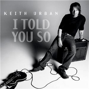 I Told You So (Keith Urban song) 2007 single by Keith Urban
