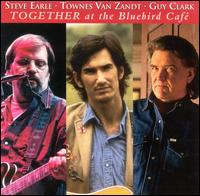 <i>Together at the Bluebird Café</i> 2001 live album by Steve Earle, Townes Van Zandt & Guy Clark