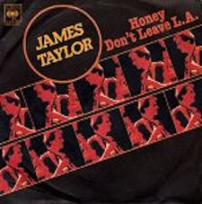 Honey Dont Leave L.A. 1978 single by James Taylor