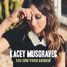 Follow Your Arrow single by Kacey Musgraves