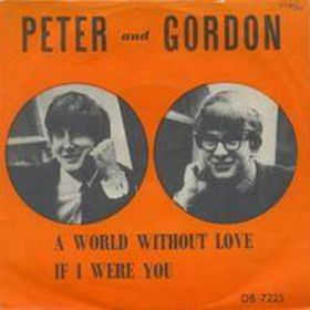 A World Without Love song by the English duo Peter and Gordon