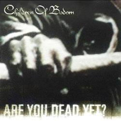 <i>Are You Dead Yet?</i> 2005 album by Children of Bodom