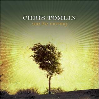 <i>See the Morning</i> 2006 studio album by Chris Tomlin