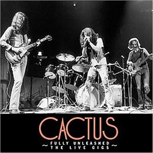 <i>Fully Unleashed: The Live Gigs</i> 2004 live album by Cactus