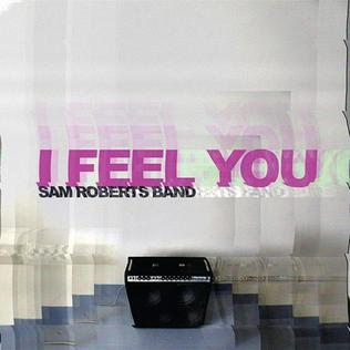 I Feel You (Sam Roberts Band song) - Wikipedia