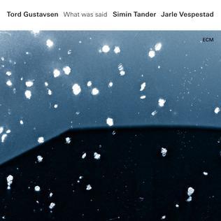 <i>What Was Said</i> 2016 studio album by , Tord Gustavsen , Simin Tander , Jarle Vespestad