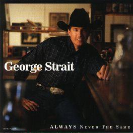 <i>Always Never the Same</i> (George Strait album) 1999 studio album by George Strait