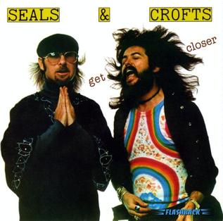 <i>Get Closer</i> (Seals and Crofts album) 1976 studio album by Seals and Crofts