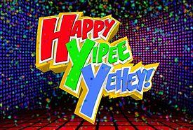 <i>Happy Yipee Yehey!</i>
