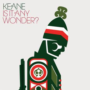 Is It Any Wonder? Keane song