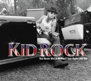 You Never Met A Mother Quite Like Me Kid Rock