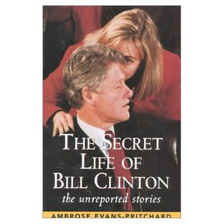 The Secret Life of Bill Clinton: The Unreporte...