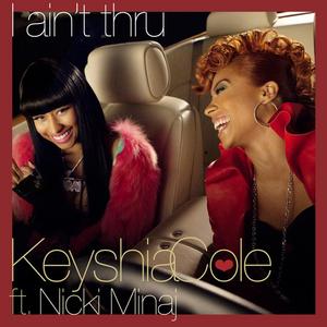 I Aint Thru 2010 single by Nicki Minaj and Keyshia Cole