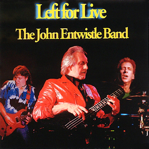 <i>Left for Live</i> 1999 live album by The John Entwistle Band