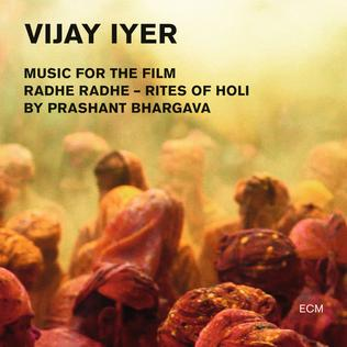 <i>Radhe Radhe: Rites of Holi</i> 2014 studio album by Vijay Iyer