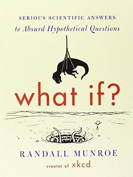 Picture of a book: What If?: Serious Scientific Answers To Absurd Hypothetical Questions