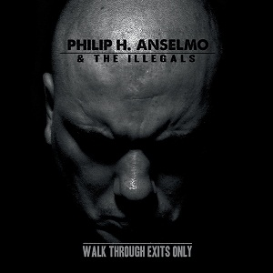 New Unknown Music Thursday Blog Philip H. Anselmo & The Illegals Walk Through Exits Only