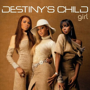 Girl (Destinys Child song) 2005 single by Destinys Child