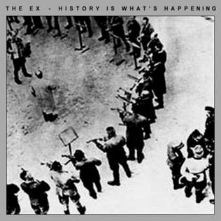 <i>History Is Whats Happening</i> 1982 studio album by The Ex