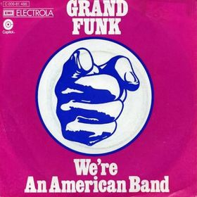 Were an American Band (song) song by Grand Funk Railroad