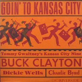 <i>Goin to Kansas City</i> 1960 studio album by Buck Clayton with Tommy Gwaltneys Kansas City 9