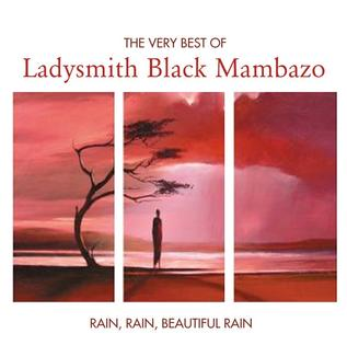 The Very Best of Ladysmith Black Mambazo � Rain, Rain, Beautiful ...