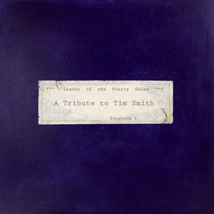 Leader of the Starry Skies: A Tribute to Tim Smith, Songbook