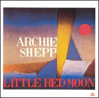 <i>Little Red Moon</i> album by Archie Shepp