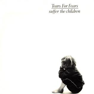Suffer the Children (song) Song by Tears for Fears