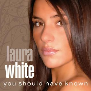 You Should Have Known 2009 single by Laura White