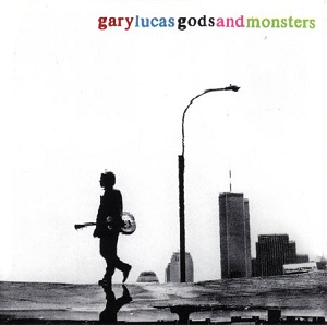 <i>Gods and Monsters</i> (Gary Lucas album) album by Gary Lucas