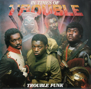 <i>In Times of Trouble</i> 1983 studio album by Trouble Funk