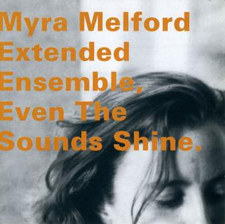 <i>Even the Sounds Shine</i> 1995 live album by Myra Melford Extended Ensemble